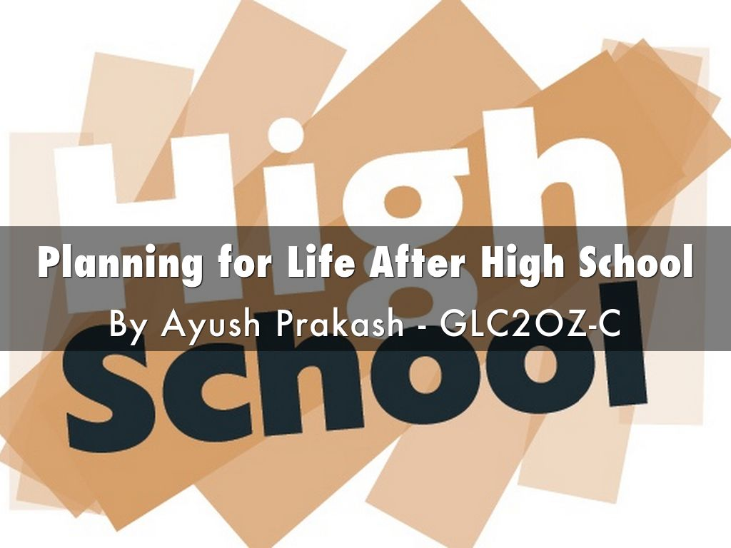 life after high school Planning for real life after school real life after school real life after school what teachers and parents say about while some students with high degrees.