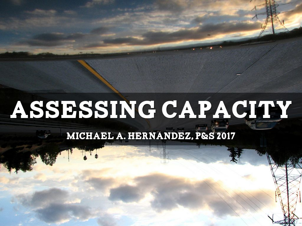 Assessing capacity - A Haiku Deck by Michael Hernandez