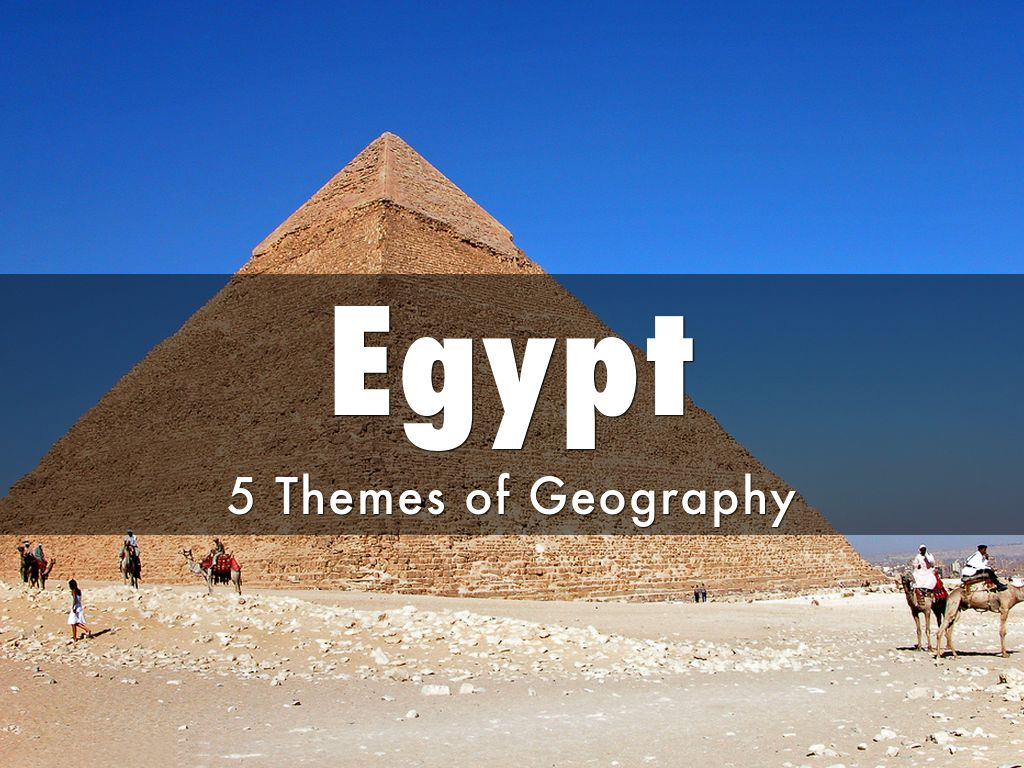egypt: the five themes of geography essay Many of these ideas and items are located in the global history and geography  their themes this assignment will  a five (5)-paragraph essay written.