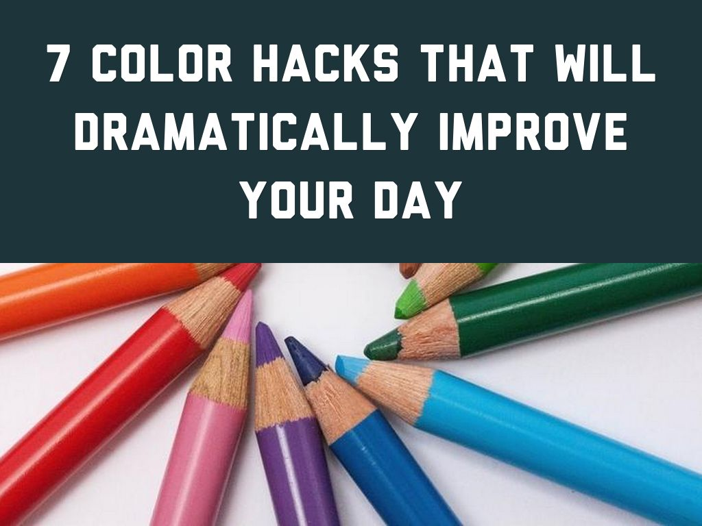 Kopie von 7 Color Hacks That Will Dramatically Improve Your Day