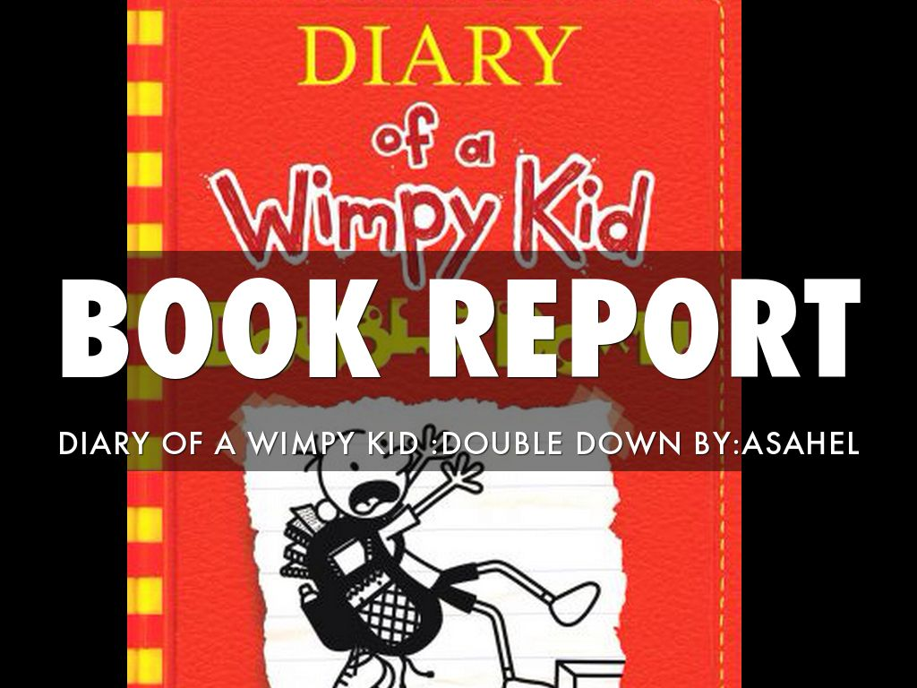 diary of a wimpy kid book report Diary of a wimpy kid: hard luck is the 8th book in the diary of a wimpy kid series it was released on tuesday, november 5, 2013 greg heffley is upset over losing.