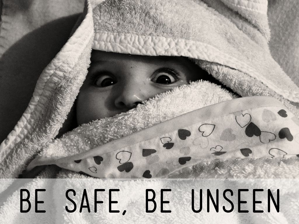 Be Safe, Be Unseen
