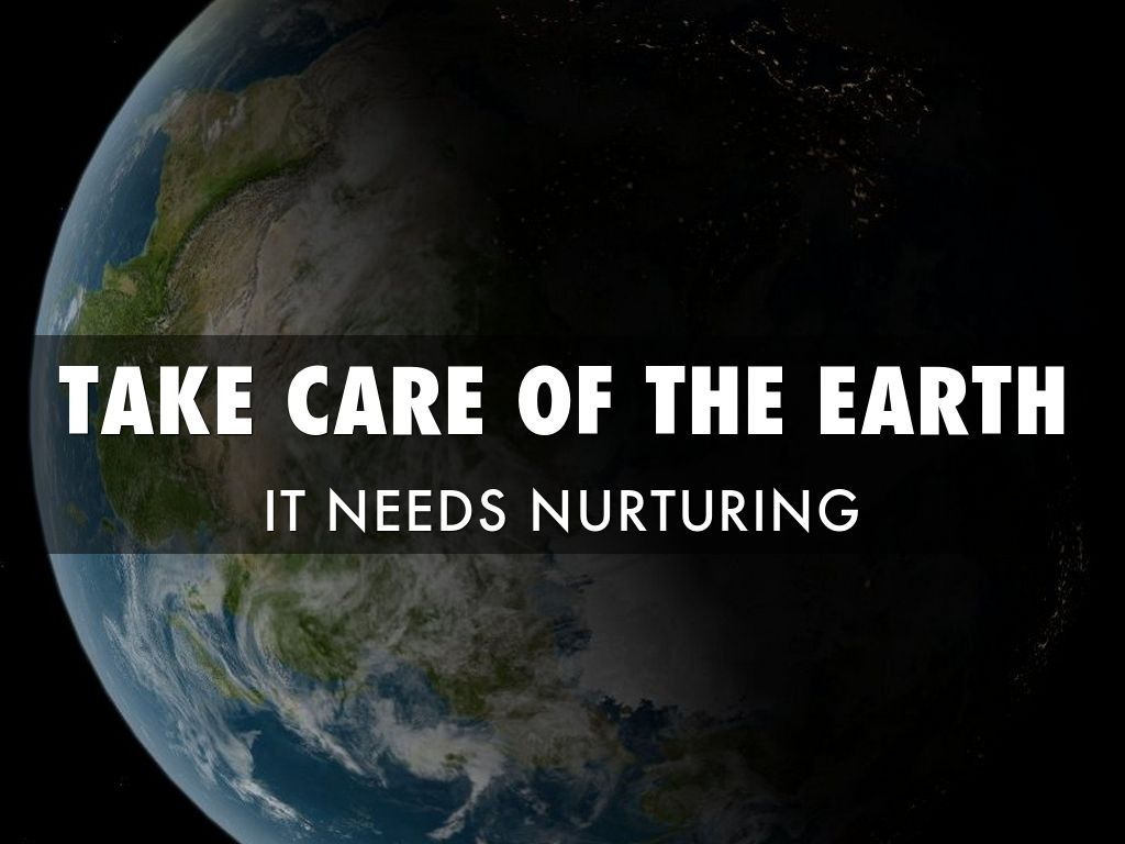 taking care of the earth Earth day poems  earth day i am the earth and the earth is me each blade of grass  taking care of planet earth is what we like to do we won't pollute we give a.