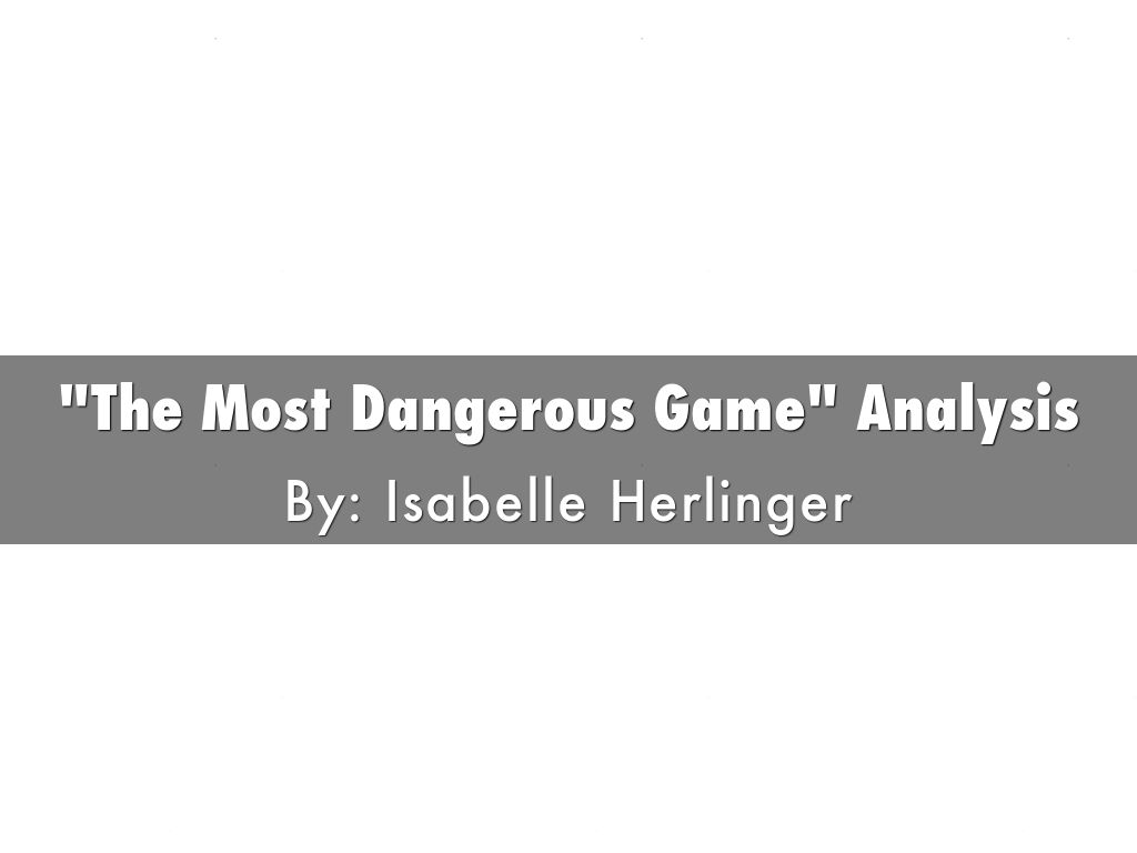 analysis essay of the most dangerous game The most dangerous game character analysis by: whitney, amelia, & katelyn rainsford quick-witted wise experienced opinionated protagonist summary of the most dangerous game.