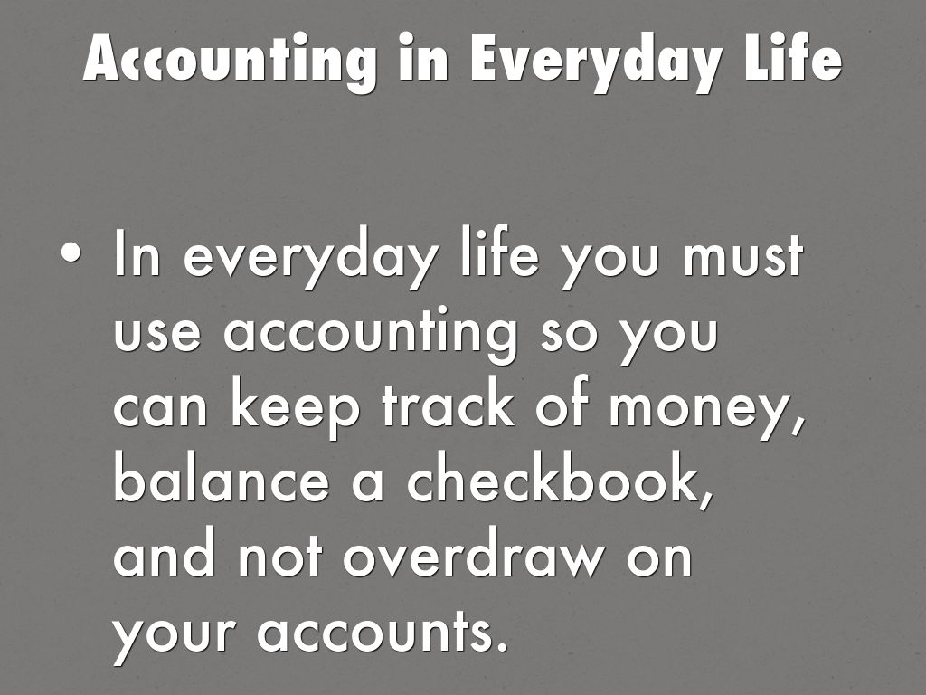 accounting in everyday life 'i bet being an accountant is boring' if you are an accountant or studying to be one am sure you have heard that before.