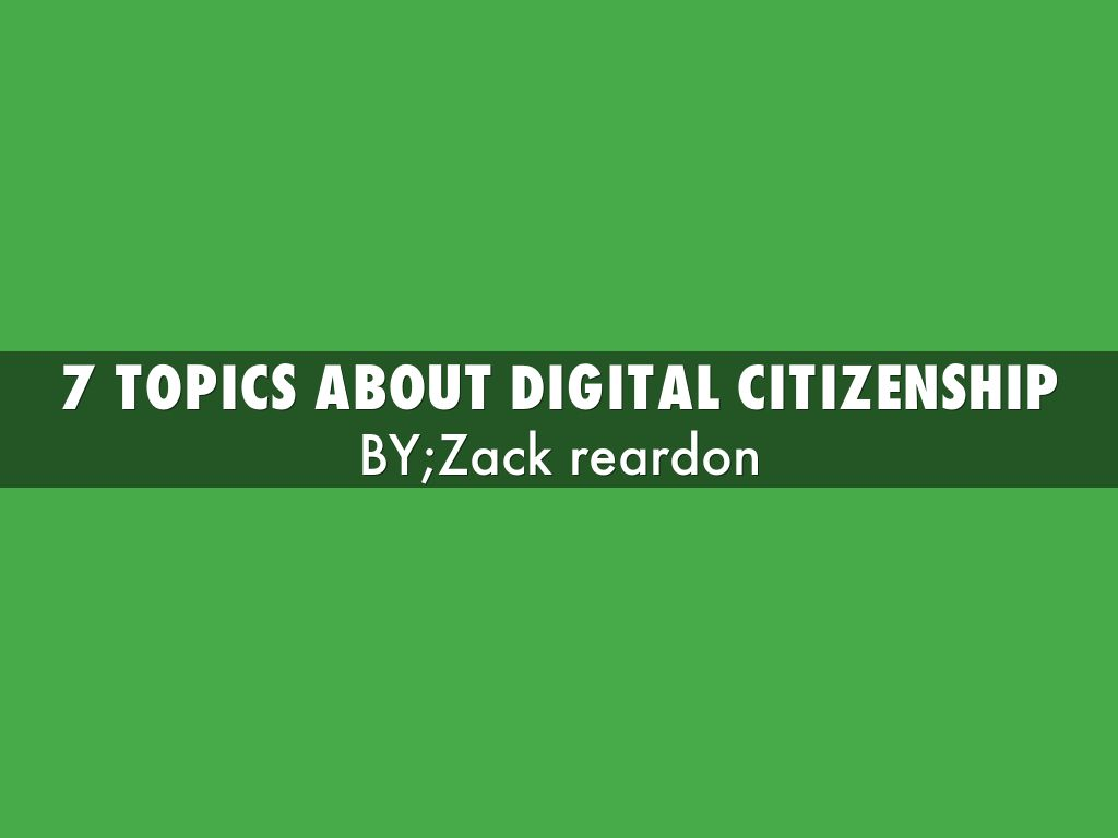 7 topics about digital citizenship by 18rearzd