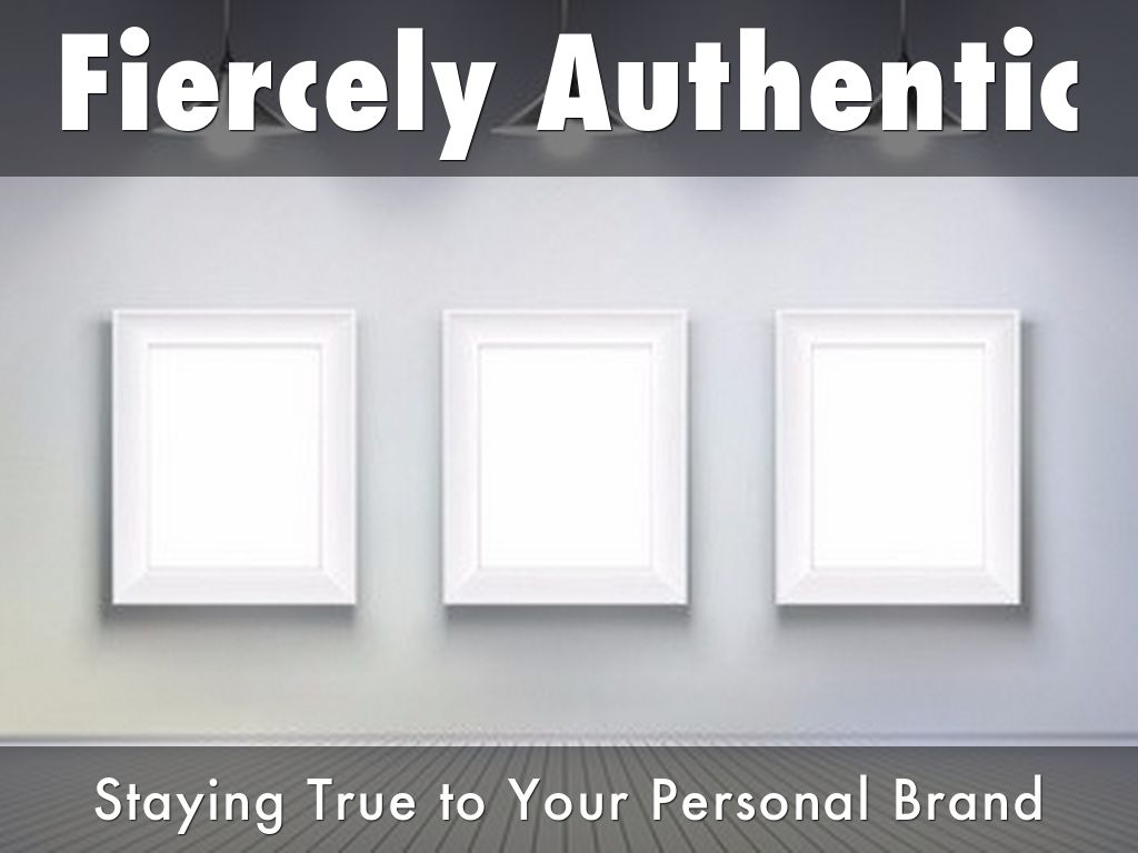 Fiercely Authentic: Staying True to Your Personal Brand