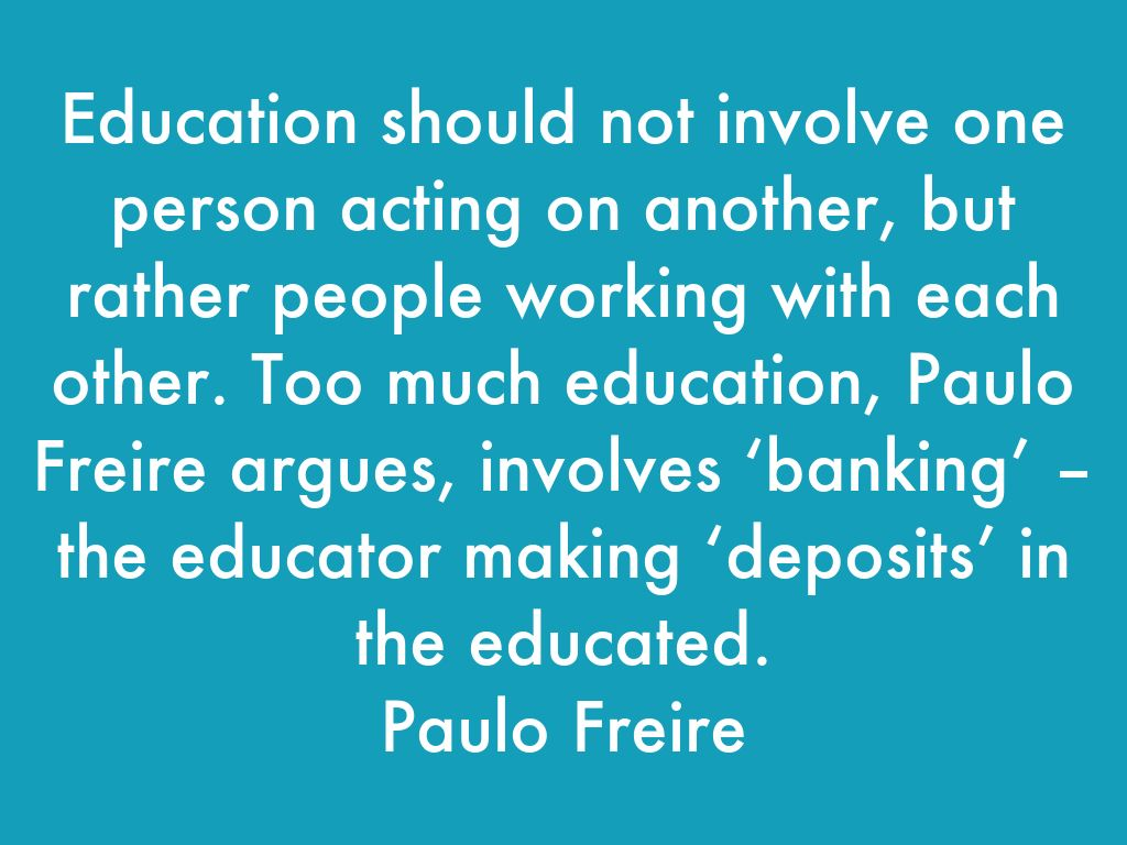 """education in evolution from freire's bank In paulo freire""""s 'the """"banking"""" concept of education"""" the author uses several similes, metaphors and analogies to bring across his main point – the relationship between teachers and students, and the way the teaching process takes place."""
