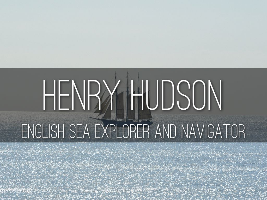 the life and times of henry hudson Englishman henry hudson was looking for a quick passage to china as he  sailed  earlier in this article, also contains information on the life and times  irving.