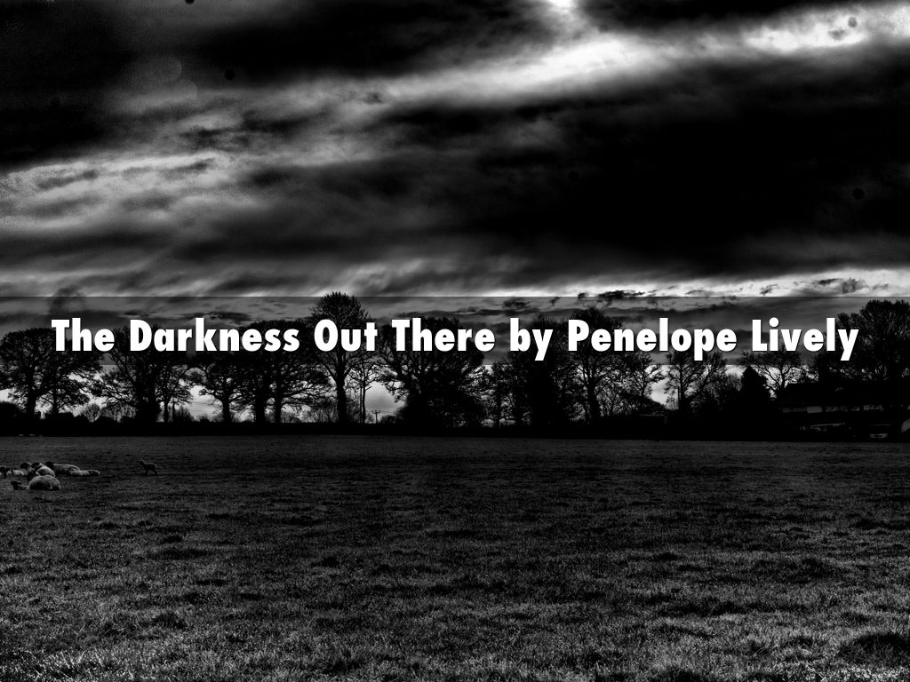 essay on the darkness out there As i began writing this essay, i picked up a book on wilderness  point out that  people tend to take any information as confirmation of their.