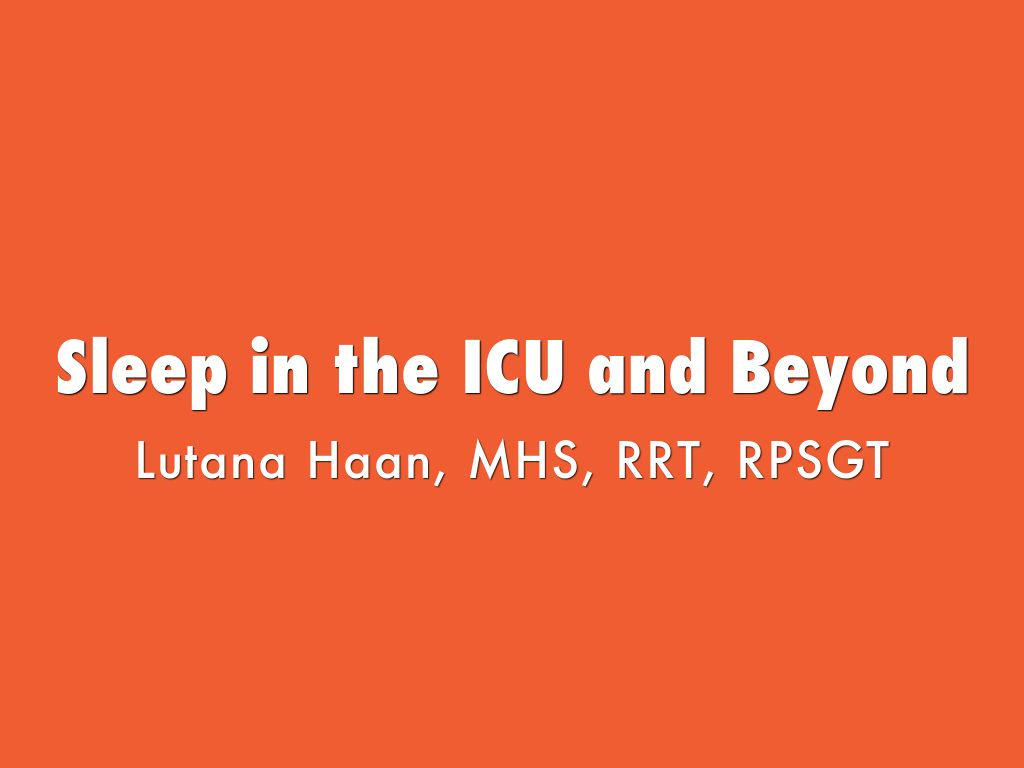 Sleep in the ICU and Beyond by Lutana Haan