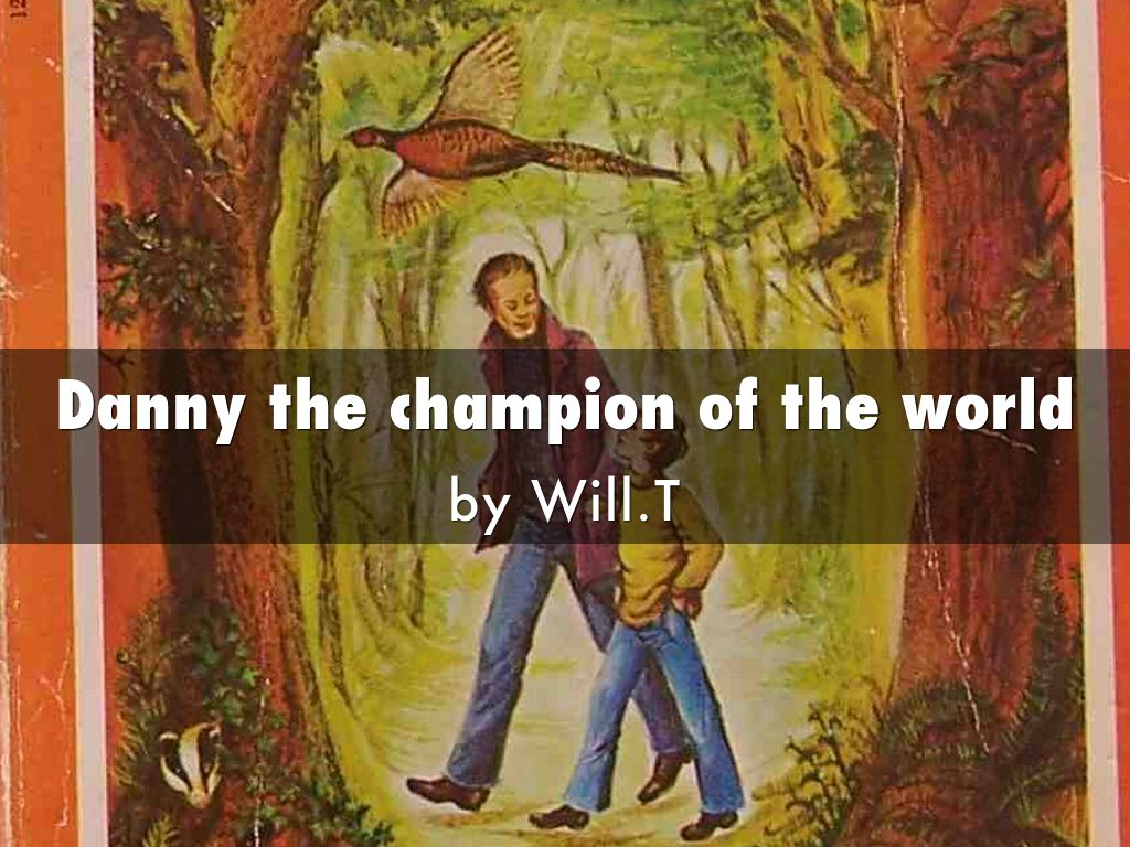champion of the world Like fantastic mr fox, danny, the champion of the world was partially inspired by the buckinghamshire countryside where roald dahl lived.