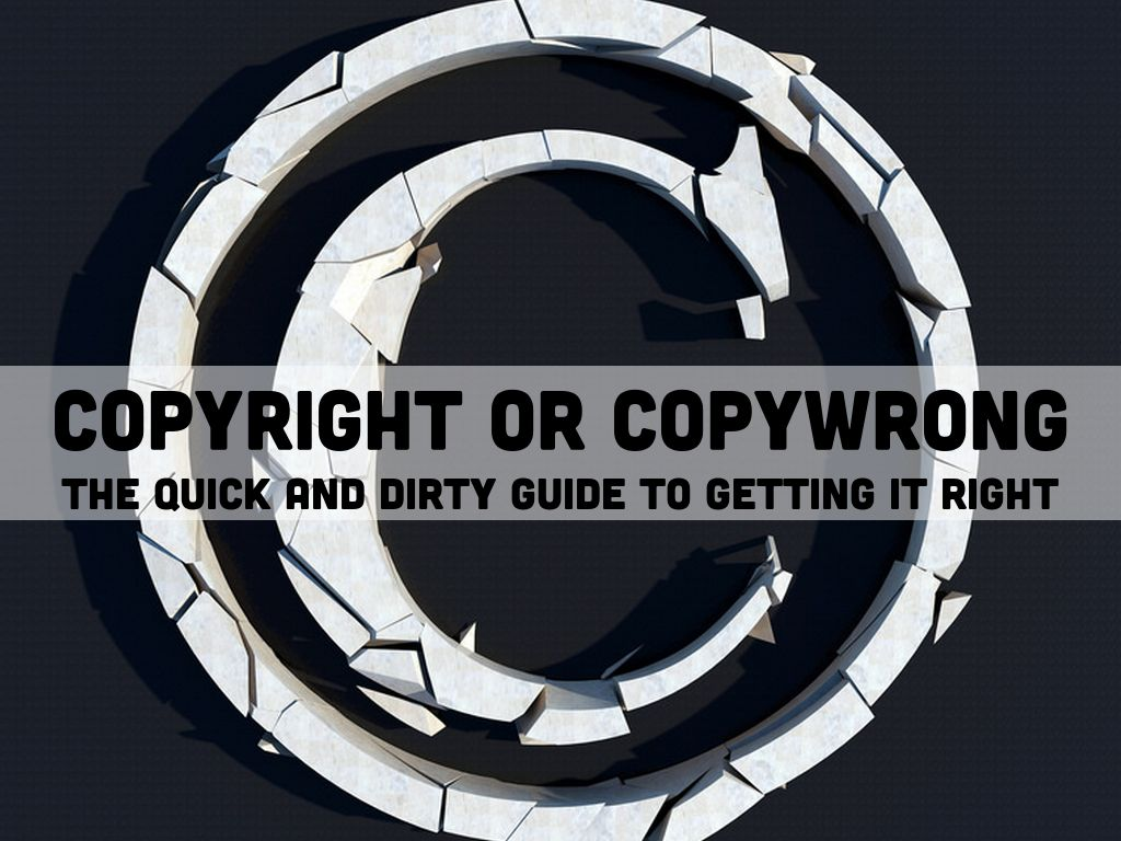 Copyright or Copywrong? The Quick and Dirty Guide to Getting it Right