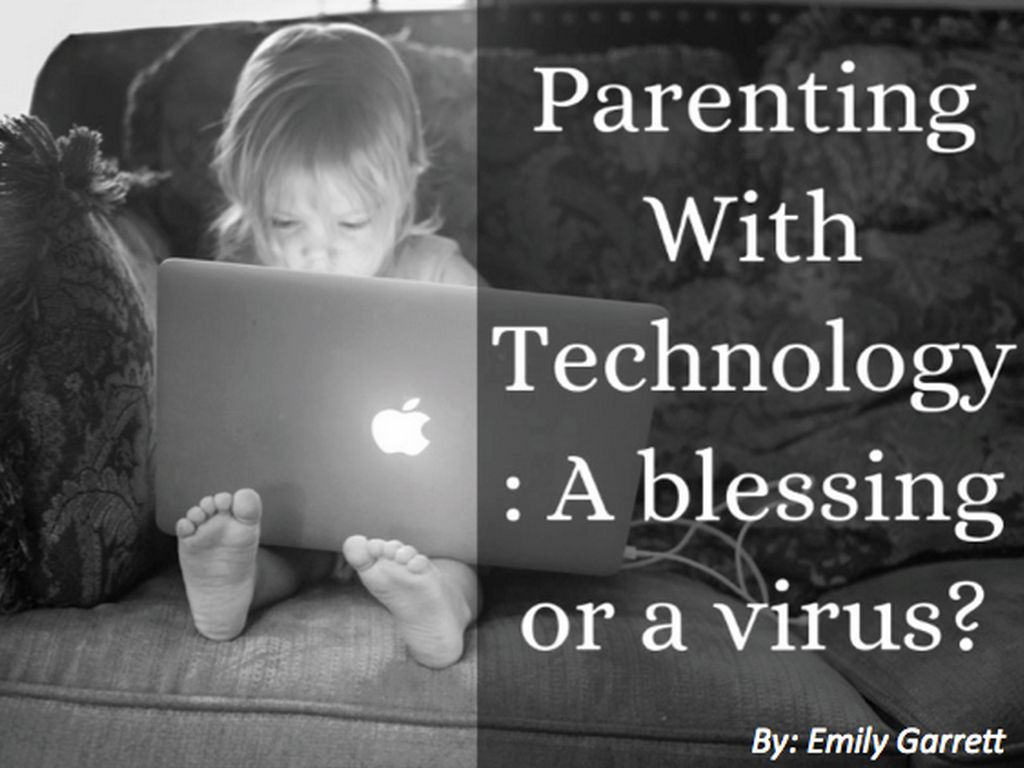 Parenting With Technology: A blessing or a virus?