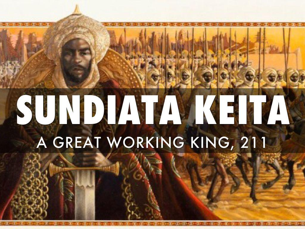 sundiata keita Sundiata keita was the founder of the mali empire prior to this, sundiata was the king / chief of a small, obscure mandinka tribe within the ghana empire.