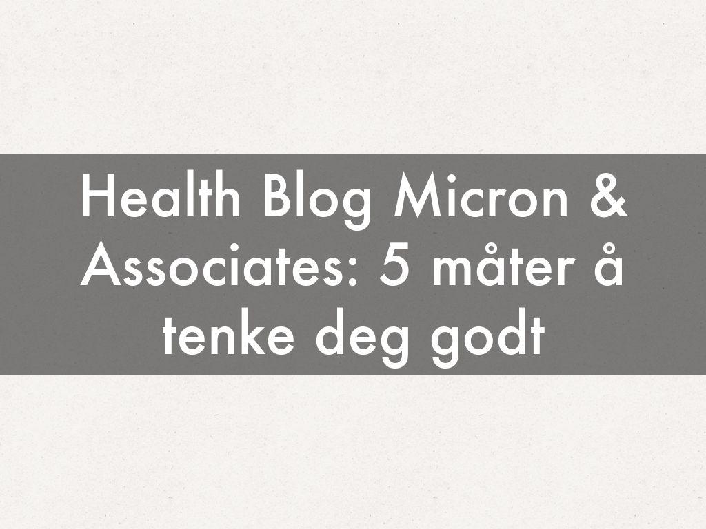 Health Blog Micron & Associates: 5 måter å tenke deg godt