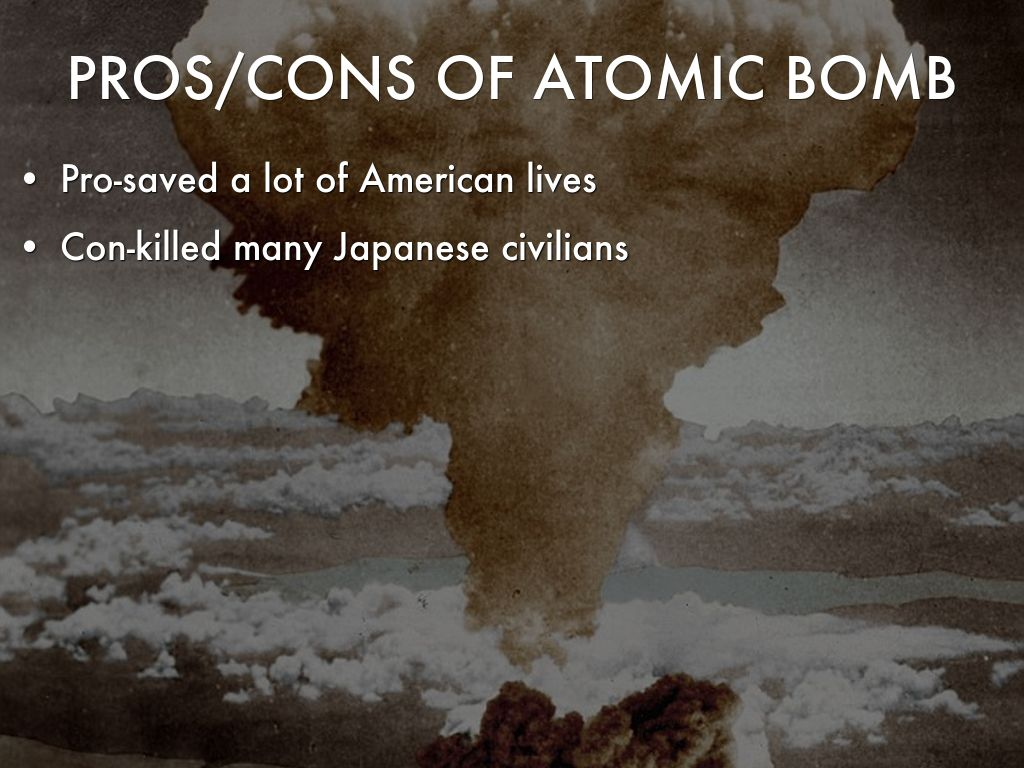 atomic bomb on japan pros and cons