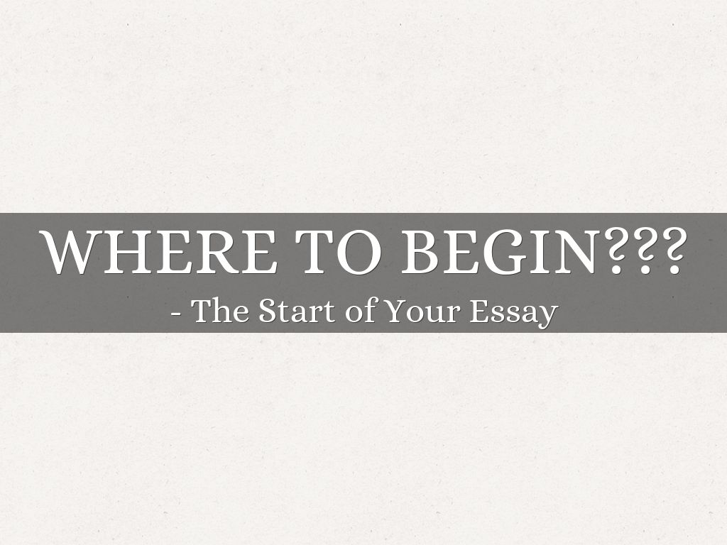 Where to Begin - The Start of Your Essay