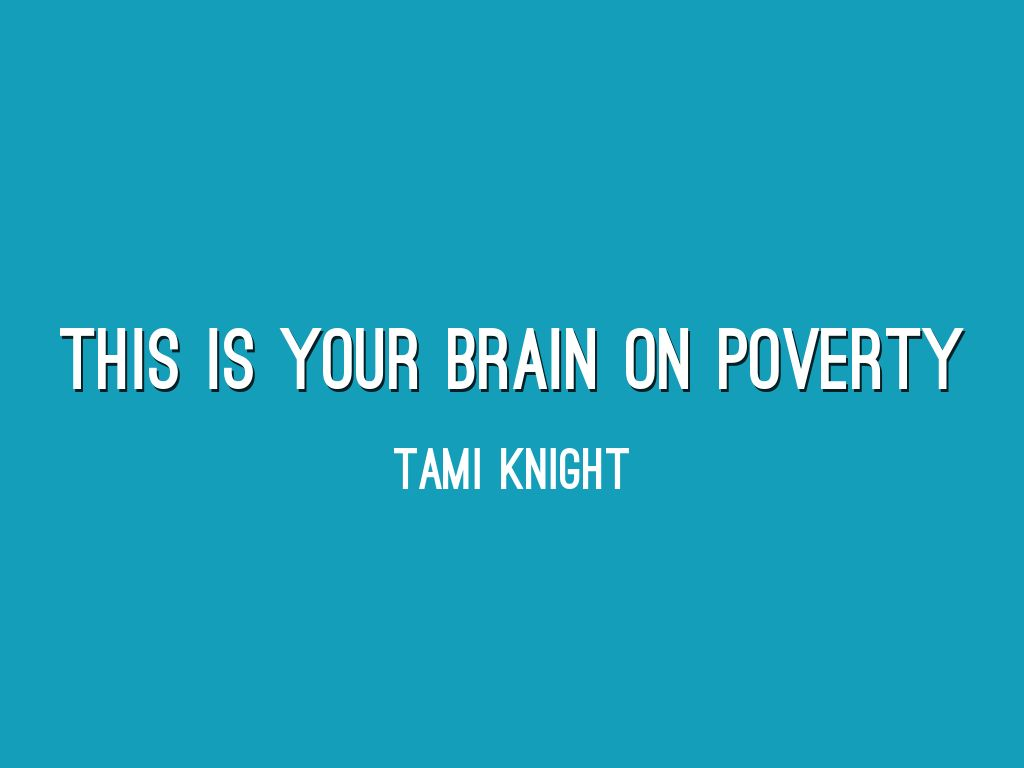This Is Your Brain On Poverty With >> This Is Your Brain On Poverty By Tami Knight