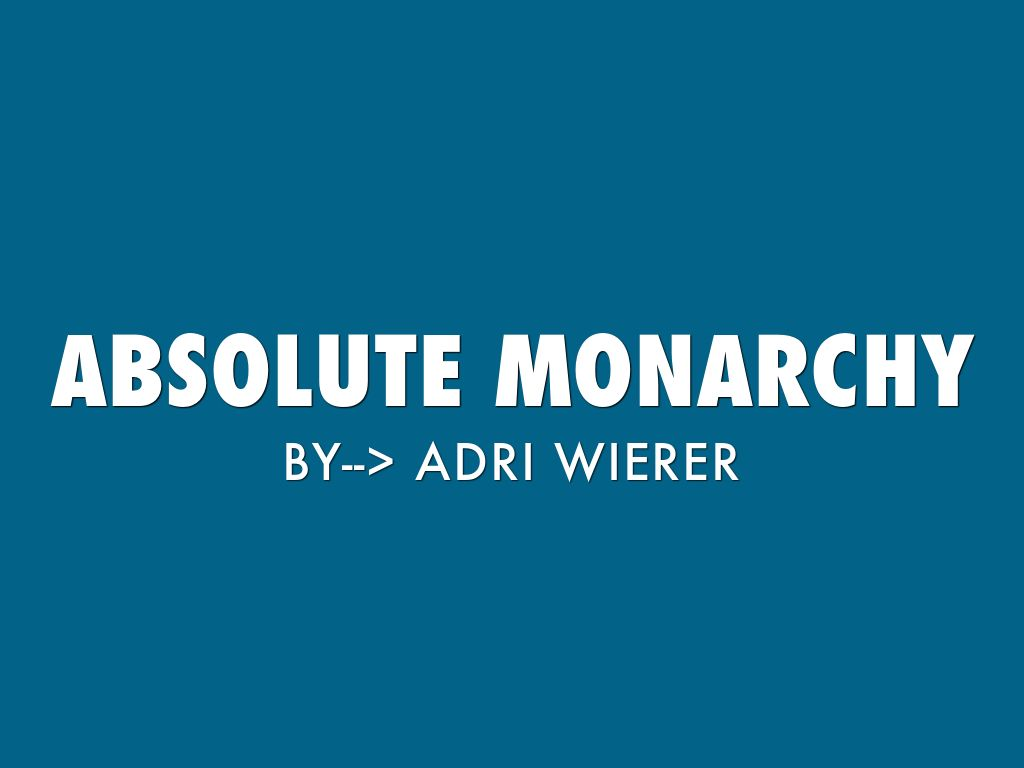 Absolute Monarchy By Adrianna Wierer
