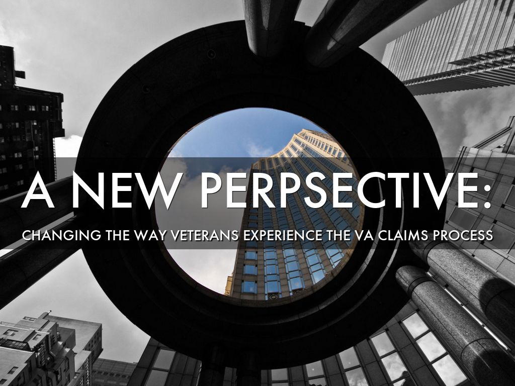 Changing the Way Veterans Experience the VA Claims Process.