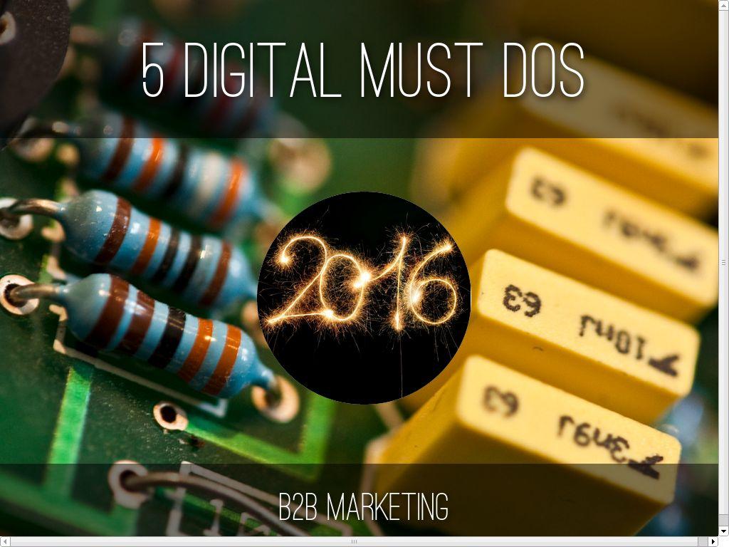 5 Digital Must Dos-B2B Marketing 2016