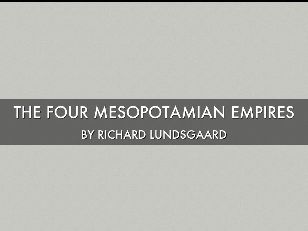 The ancient Mesopotamian Empires
