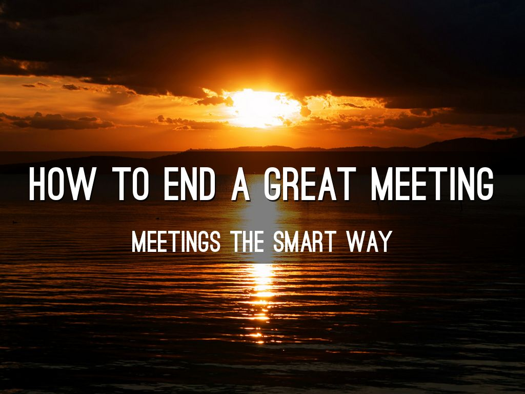 How to End a Great Meeting