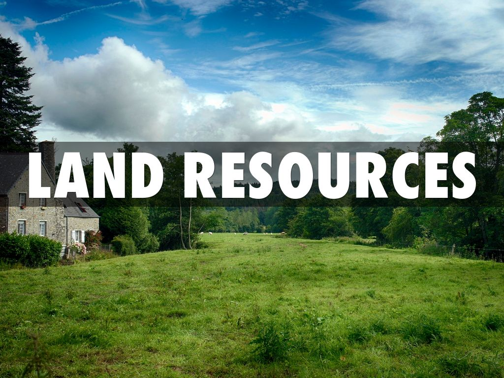 land resources Land: land, in economics, the resource that encompasses the natural resources used in production in classical economics, the three factors of production are land.