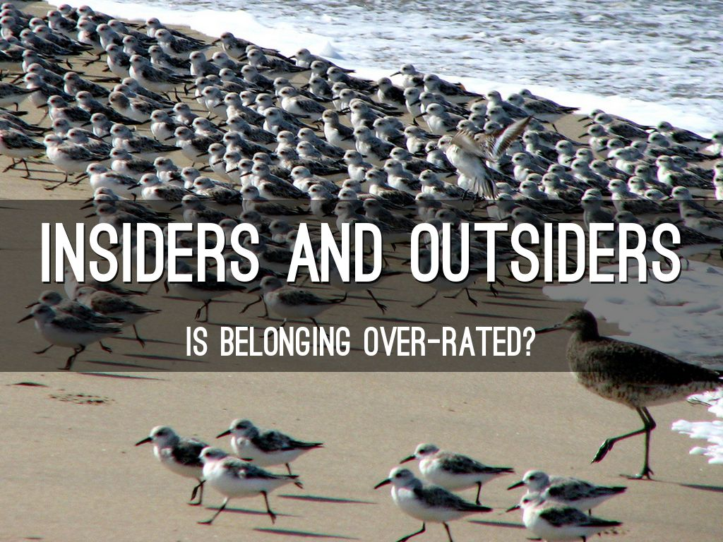 Insiders and Outsiders - Is belonging over-rated?