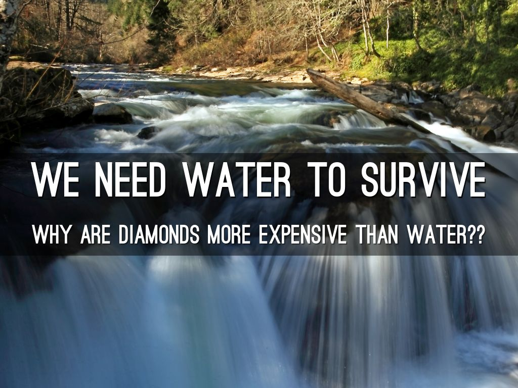 why are diamonds more expensive than water essay The key question that arises is: why are diamonds so much more expensive than water total and marginal insight into, and clarification of.