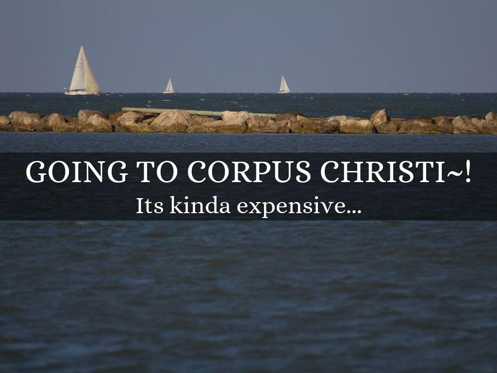 GOING TO CORPUS CHRISTI~!