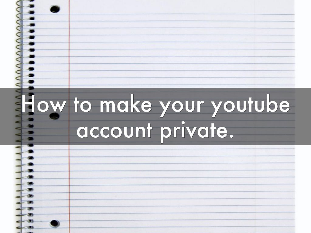 how to make youtube account private