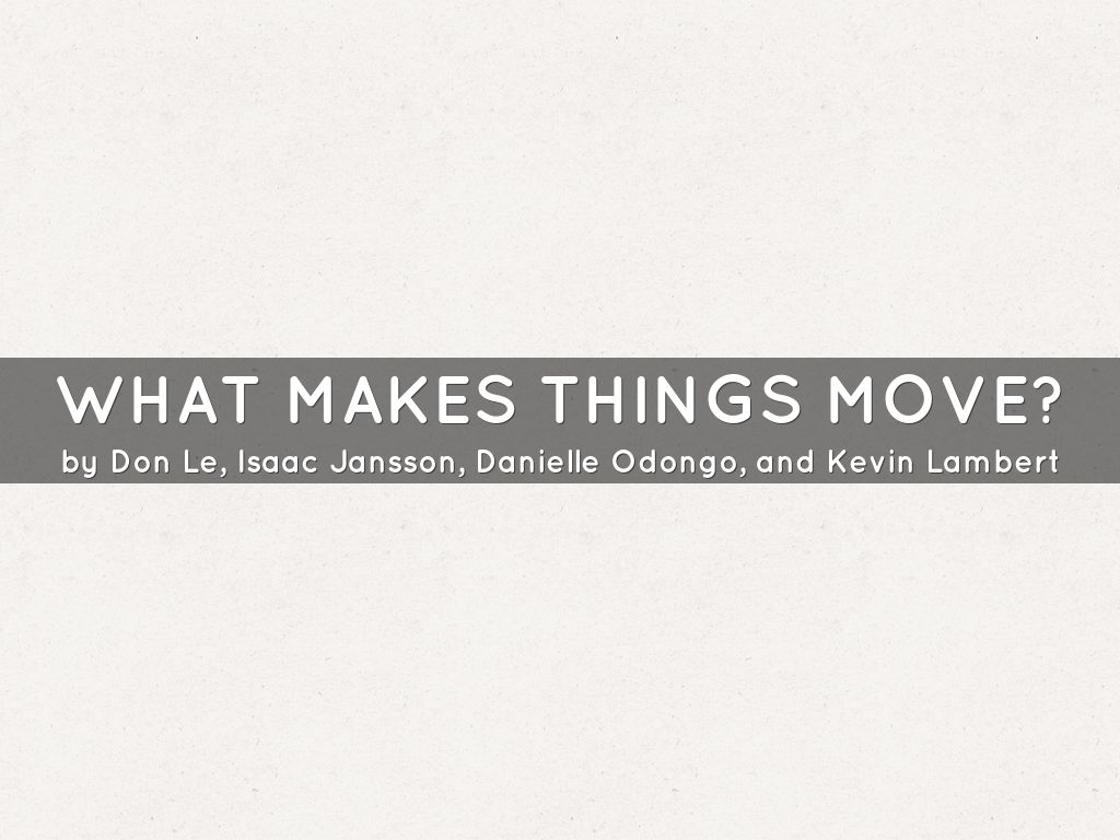 What makes things move?