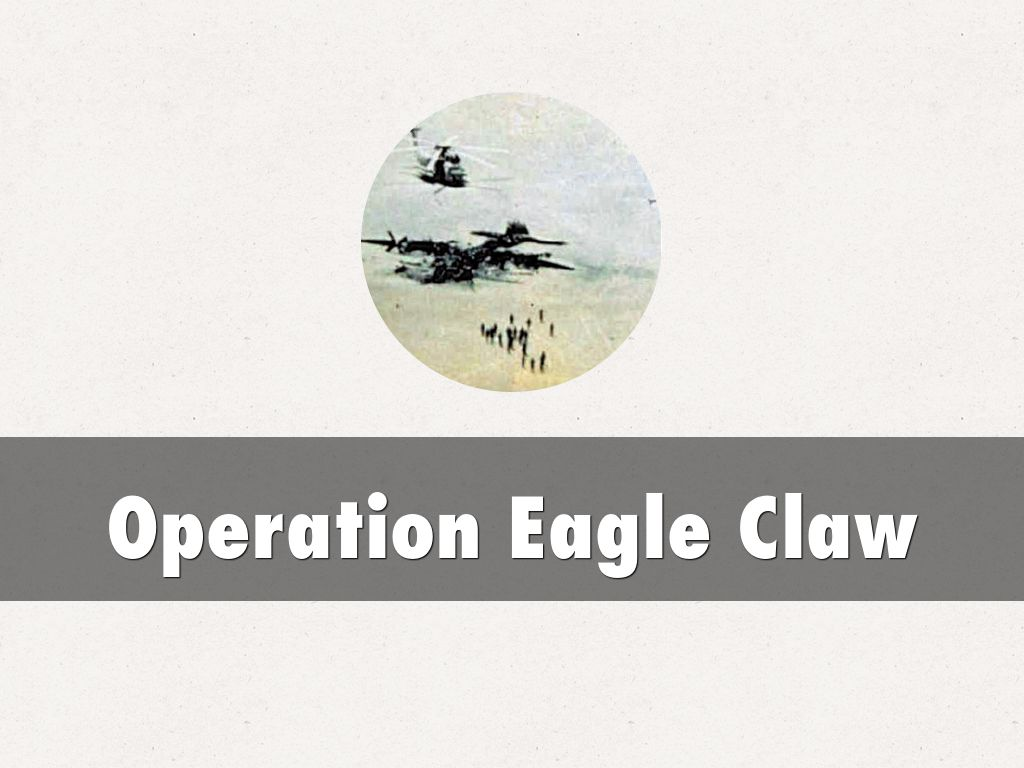 operation eagle claw Operation eagle claw, known as operation tabas (persian: عملیات طبس ) in iran, was a united states armed forces operation ordered by us president jimmy carter to attempt to end the iran hostage crisis by rescuing 52 embassy staff held captive at the embassy of the united states, tehran on 24 april 1980.