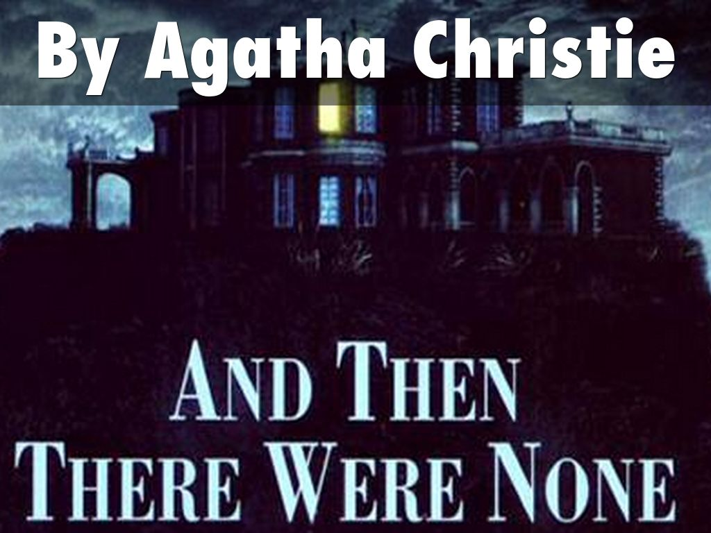 and then there were none And then there were none auditions by agatha christie directed by chuck goad ten strangers are summoned to a remote island all that the guests have in.