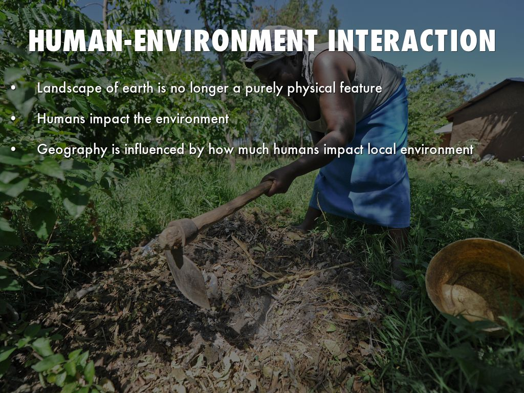 interactions with humans and the environment A widespread pattern of human-caused environmental degradation and related flood kidder's research suggests human interaction with the environment played a.