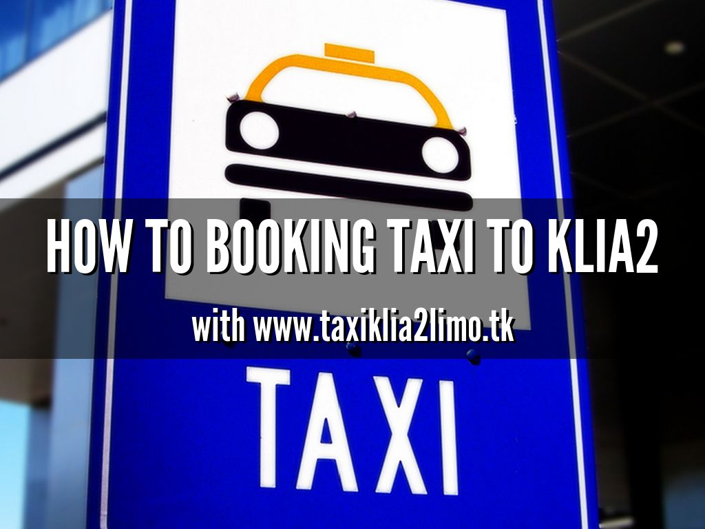 How to booking taxi to klia2