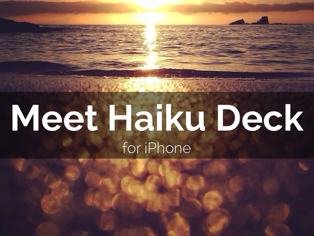 Copy of Meet Haiku Deck for iPhone