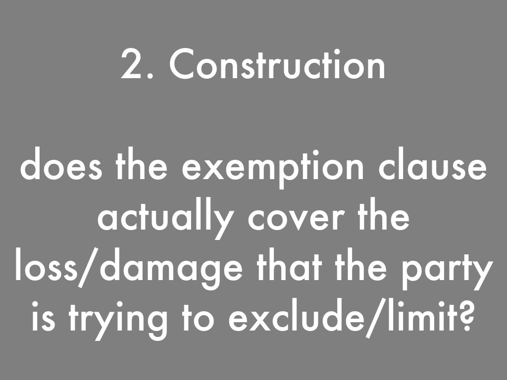 exclusion clause contra proferentem rule The contra proferentem rule is a rule of contractual interpretation which provides that where a clause is ambiguous then the preferred meaning should be the one that works against the interest of the party who drafted the clause.