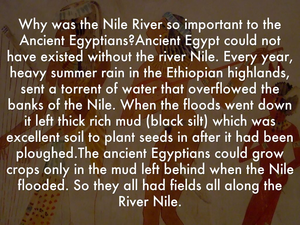 the importance of the river nile for the development of ancient egypt The nile river was an essential part of ancient egyptian life in fact, the nile has   much egyptian art showed scenes inspired by the nile river written by maria   4 how did geography affect early china before the silk road the nile river .