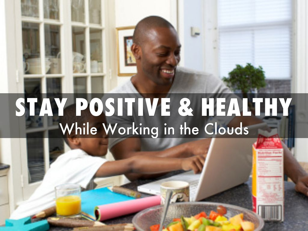 Stay Positive and Healthy While Working in the Clouds