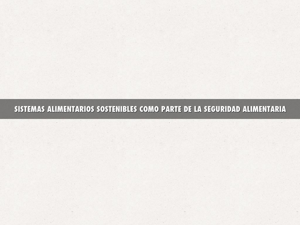 SISTEMAS ALIMENTARIOS SOSTENIBLESCOMO PARTE DE LA SEGURIDAD ALIMENTARIA
