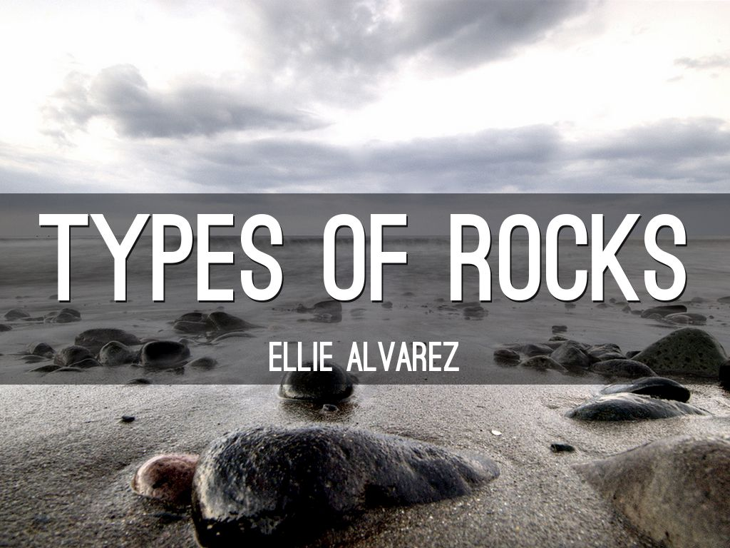 Types Of Rocks by Ellie Alvarez