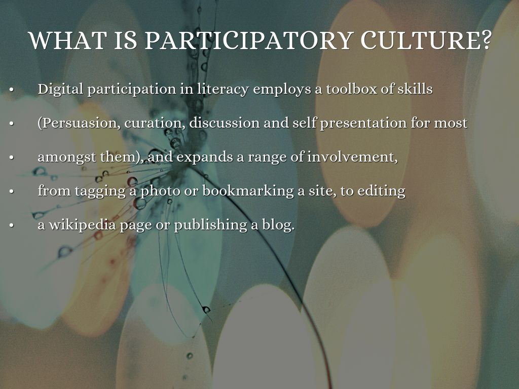 "participatory culture I have watched henry jenkins' virtual keynote presentation ""spreadable media"" that he has defined and continues to define a ""participatory culture"" as a."