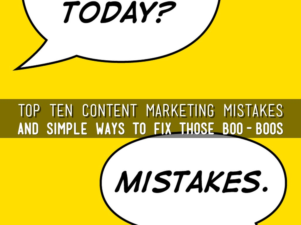 Top Ten Content Marketing Mistakes
