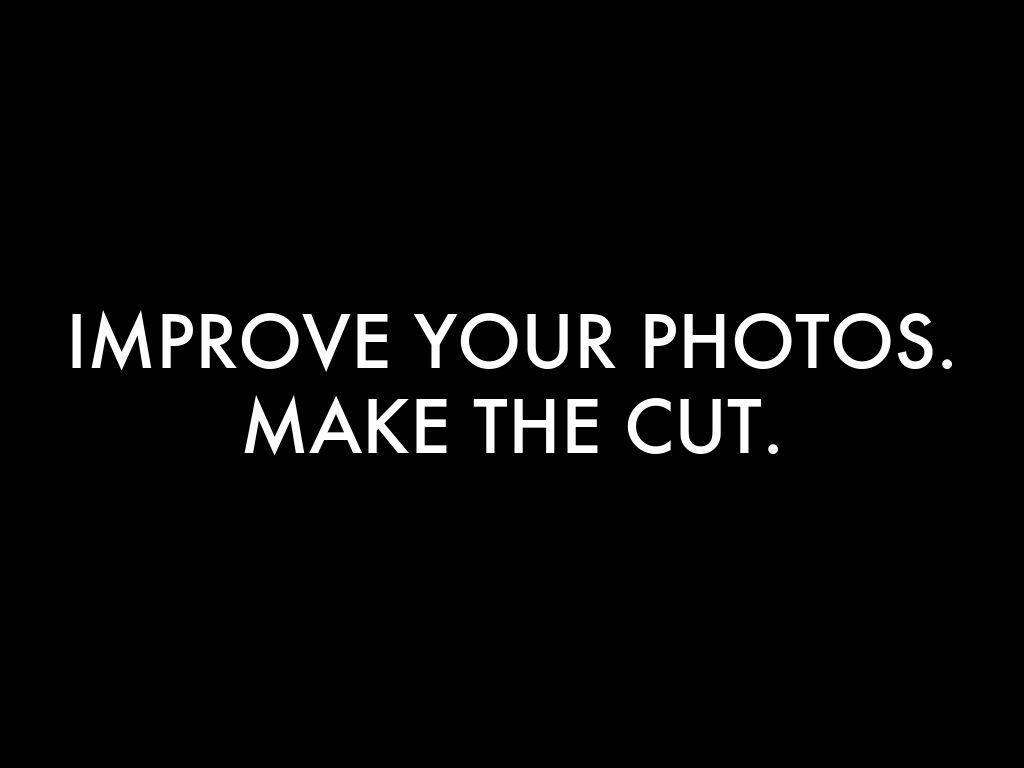 IMPROVE YOUR PHOTOS. MAKE THE CUT.
