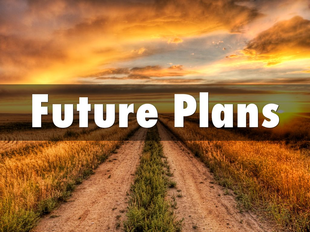my future plans Well, i thought it was important to share what my future will entail including what university i will be attending, my plans, my major, my minor, my.