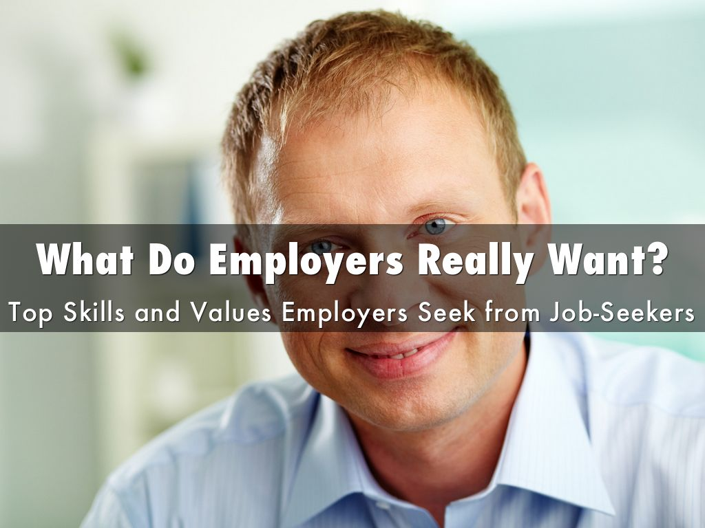 what do employers really want top skills and values employers seek from job seekers
