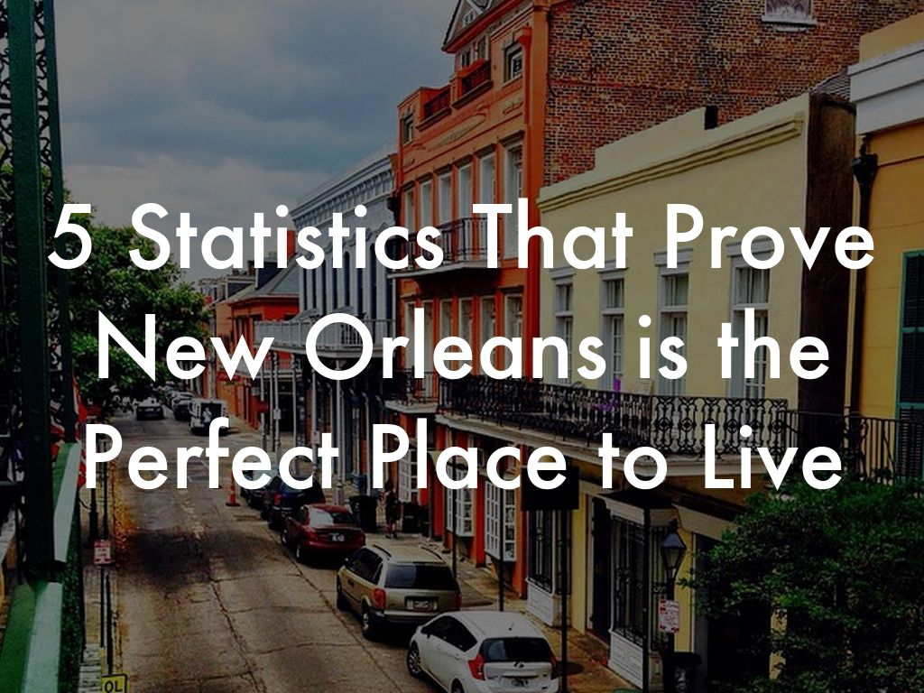 5 Statistics That Prove New Orleans is the Best Place to Live